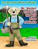 Beth Ann Stifflemire, Barbara Terry - The Spectacular World of Waldorf: Mr. Waldorf Travels to the Wild State of Alaska - 9781943276677 - V9781943276677
