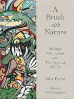 Beard, Alex, Paumgarten, Nick - A Brush with Nature: Abstract Naturalism and the Painting of Life - 9781943876334 - V9781943876334