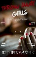 Jennifer Vaughn - Throw Away Girls (Jaycee Wilder Series) - 9781944245627 - V9781944245627