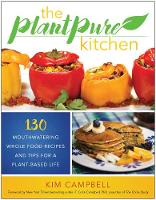 Campbell, Kim - The PlantPure Kitchen: 130 Mouthwatering, Whole Food Recipes and Tips for a Plant-Based Life - 9781944648343 - V9781944648343