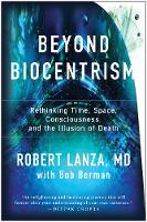 Lanza, Robert - Beyond Biocentrism: Rethinking Time, Space, Consciousness, and the Illusion of Death - 9781944648657 - V9781944648657