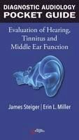 James Steiger, Erin L. Miller - Diagnostic Audiology Pocket Guide: Evaluation of Hearing, Tinnitus, and Middle Ear Function - 9781944883973 - V9781944883973