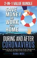 Wise, Dana - 2-in-1 Value Bundle Save Money and Work from Home During and After Coronavirus: Personal Finance, Managing Money, Online Freelance and Entrepreneurship Tips For the COVID-19 Crisis - 9781953494016 - V9781953494016