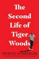 Bamberger, Michael - The Second Life of Tiger Woods - 9781982122829 - 9781982122829