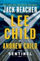 Child, Lee, Child, Andrew - The Sentinel: A Jack Reacher Novel: 25 - 9781984818461 - 9781984818461