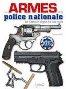 Noel, Dominique - Le Armes de la Police Nationale - 9782352502258 - V9782352502258