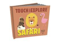 Babin, Stéphanie - Touch and Explore: Safari - 9782745981806 - V9782745981806
