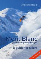 Baud, Anselme - Mont Blanc and the Aiguilles Rouges: A Guide for Skiers - 9782875231086 - V9782875231086