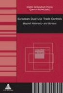 - European Dual-Use Trade Controls: Beyond Materiality and Borders (Non-Prolifération et Securité / Non-Proliferation and Security) - 9782875740762 - V9782875740762