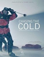 Buffet, Charlie, Meyer, Thierry - Chasing the Cold: Frederik Paulsen's Quest for All Eight Poles - 9782916552620 - V9782916552620