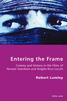 Lumley, Robert - Entering the Frame: Cinema and History in the Films of Yervant Gianikian and Angela Ricci Lucchi (Italian Modernities) - 9783034301138 - V9783034301138