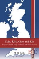 Beals, Melodee - Coin, Kirk, Class and Kin: Emigration, Social Change and Identity in Southern Scotland (British Identities since 1707) - 9783034302524 - V9783034302524
