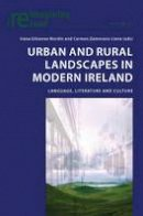 - Urban and Rural Landscapes in Modern Ireland: Language, Literature and Culture (Reimagining Ireland) - 9783034302791 - V9783034302791