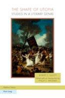 Elliott, Robert C. - The Shape of Utopia: Studies in a Literary Genre (Ralahine Utopian Studies) - 9783034307727 - V9783034307727