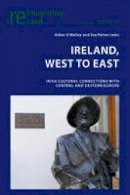 - Ireland, West to East: Irish Cultural Connections with Central and Eastern Europe (Reimagining Ireland) - 9783034309134 - V9783034309134