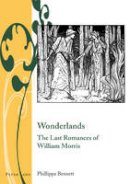 Bennett, Phillippa - Wonderlands: The Last Romances of William Morris (Writing and Culture in the Long Nineteenth Century) - 9783034309301 - V9783034309301