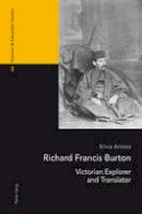 Antosa, Silvia - Richard Francis Burton: Victorian Explorer and Translator (Victorian and Edwardian Studies) - 9783034313605 - V9783034313605