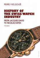 Donzé, Pierre-Yves - History of the Swiss Watch Industry: From Jacques David to Nicolas Hayek. Third edition - 9783034316453 - V9783034316453