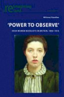 Standlee, Whitney - 'Power to Observe': Irish Women Novelists in Britain, 1890-1916 (Reimagining Ireland) - 9783034318372 - V9783034318372