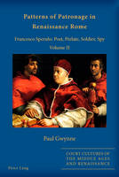 Gwynne, Paul - Patterns of Patronage in Renaissance Rome: Francesco Sperulo: Poet, Prelate, Soldier, Spy. Volume II (Court Cultures of the Middle Ages and Renaissance) - 9783034318754 - V9783034318754