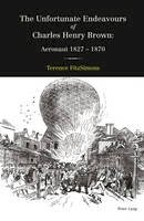 FitzSimons, Terence - The Unfortunate Endeavours of Charles Henry Brown - 9783034319300 - V9783034319300