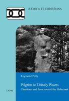 Pelly, Raymond - Pilgrim to Unholy Places: Christians and Jews re-visit the Holocaust (Judaica et Christiana) - 9783034321945 - V9783034321945