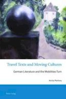 Perkins, Anita - Travel Texts and Moving Cultures: German Literature and the Mobilities Turn (Australian and New Zealand Studies in German Language and Literature) - 9783034322188 - V9783034322188