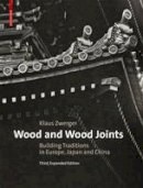 Zwerger, Klaus - Wood and Wood Joints: Building Traditions of Europe, Japan and China - 9783035608373 - V9783035608373