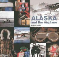 Decker, Julie; Kinney, Jeremy R. - Alaska and the Airplane - 9783037681411 - V9783037681411
