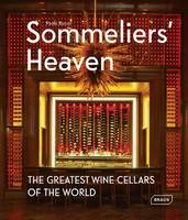 Paolo Basso - Sommeliers' Heaven: The Greatest Wine Cellars of the World - 9783037681831 - V9783037681831