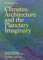 James Graham - Climates: Architecture and the Planetary Imaginary - 9783037784945 - V9783037784945
