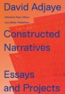David Adjaye - David Adjaye: Constructed Narratives. Essays and Projects - 9783037785171 - V9783037785171