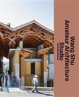 Shu, Wang, Kjeldsen, Kjeld, Friis, Nanna, Frampton, Kenneth, Bouman, Ole, Dong, Yiping, Chen, Aric - Wang Shu and Amateur Architecture Studio - 9783037785317 - V9783037785317
