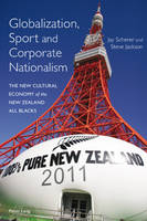 Scherer, Jay, Jackson, Steve - Globalization, Sport and Corporate Nationalism: The New Cultural Economy of the New Zealand All Blacks - 9783039111145 - V9783039111145
