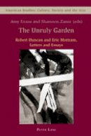 - The Unruly Garden: Robert Duncan and Eric Mottram<BR> Letters and Essays (American Studies: Culture, Society & the Arts) - 9783039113941 - V9783039113941