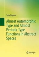 Diagana, Toka - Almost Automorphic Type and Almost Periodic Type Functions in Abstract Spaces - 9783319008486 - V9783319008486