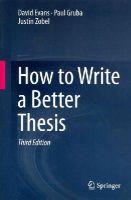 Evans, David, Gruba, Paul, Zobel, Justin - How to Write a Better Thesis - 9783319042855 - V9783319042855