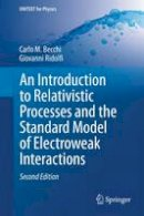 Becchi, Carlo M., Ridolfi, Giovanni - An Introduction to Relativistic Processes and the Standard Model of Electroweak Interactions (UNITEXT for Physics) - 9783319061290 - V9783319061290