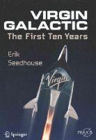 Seedhouse, Erik - Virgin Galactic: The First Ten Years (Springer Praxis Books) - 9783319092614 - V9783319092614