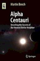 Beech, Martin - The Alpha Centauri. Unveiling the Secrets of Our Nearest Stellar Neighbor.  - 9783319093710 - V9783319093710