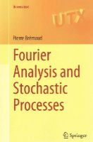 Brémaud, Pierre - Fourier Analysis and Stochastic Processes (Universitext) - 9783319095899 - V9783319095899