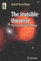 Verschuur, Gerrit - The Invisible Universe: The Story of Radio Astronomy (Astronomers' Universe) - 9783319134215 - V9783319134215