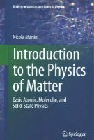 Manini, Nicola - Introduction to the Physics of Matter: Basic atomic, molecular, and solid-state physics (Undergraduate Lecture Notes in Physics) - 9783319143811 - V9783319143811