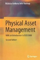Hastings, Nicholas Anthony John - Physical Asset Management: With an Introduction to ISO55000 - 9783319147765 - V9783319147765