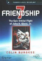 Burgess, Colin - Friendship 7: The Epic Orbital Flight of John H. Glenn, Jr. (Springer Praxis Books) - 9783319156538 - V9783319156538