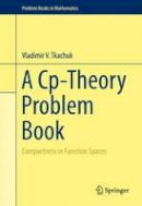 Tkachuk, Vladimir V - A Cp-Theory Problem Book: Compactness in Function Spaces (Problem Books in Mathematics) - 9783319160917 - V9783319160917