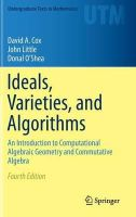 Cox, David A, Little, John, O'Shea, Donal - Ideals, Varieties, and Algorithms: An Introduction to Computational Algebraic Geometry and Commutative Algebra (Undergraduate Texts in Mathematics) - 9783319167206 - V9783319167206