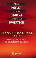 Kotler, Philip, Dingena, Marian, Pfoertsch, Waldemar - Transformational Sales: Making a Difference with Strategic Customers - 9783319206059 - V9783319206059