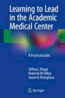 Houpt, Jeffrey L.; Gilkey, Roderick W.; Ehringhaus, Susan H. - Learning to Lead in the Academic Medical Center - 9783319212593 - V9783319212593