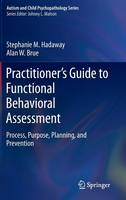 Hadaway, Stephanie M., Brue, Alan W. - Practitioner's Guide to Functional Behavioral Assessment: Process, Purpose, Planning, and Prevention (Autism and Child Psychopathology Series) - 9783319237206 - V9783319237206